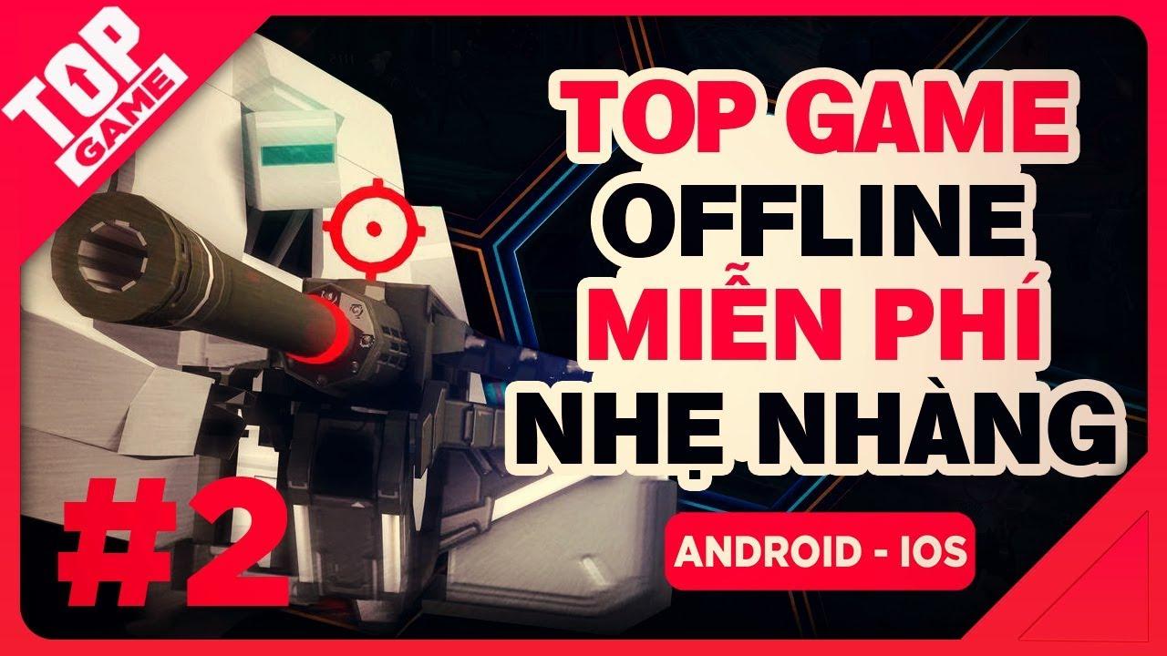 [Topgame] Top Game Offline Miễn Phí Nhẹ Dưới 200 MB Cho Mobile Mới 2019 | #2
