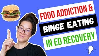 Food Addiction & Binge Eating in Eating Disorder Recovery