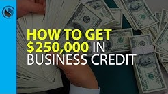 How to Get $250,000 in Business Credit