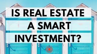 Is Real Estate A Smart Investment?