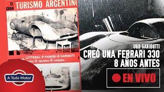 UGO GARIBOTTI, LA PASIÓN DE HACER AUTOS
