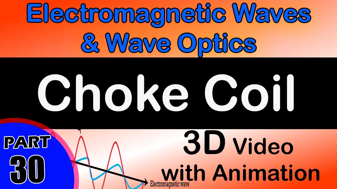 Choke Coil | Electro Magnetic Induction And Alternating Current | JEE Main  and Advanced physics