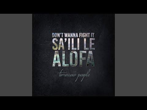 Don't Wanna Fight It (Sa'ili Le Alofa)