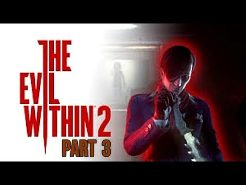 The Evil Within 2 Gameplay Walkthrough Part 3 Playthrough Let's Play