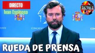 URGENTE🟢DIRECTO VOX RUEDA DE PRENSA  / IVAN ESPINOSA DE LOS MONTEROS