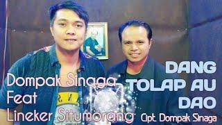 Dang Tolap Au Dao-Dompak Sinaga Feat Lineker Situmorang (Official Video & Lirik)