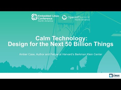 Keynote: Calm Technology: Design for the Next 50 Billion Things - Amber Case