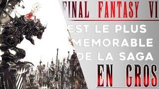 POURQUOI FINAL FANTASY 6 EST LE PLUS MÉMORABLE DE LA SAGA ?!