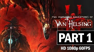 The Incredible Adventures of Van Helsing 3 Walkthrough Part 1 Let