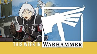 This Week in Warhammer - Bringing the Warhammer to You