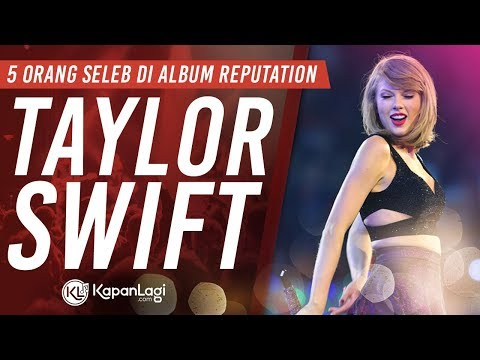 5 Orang Spesial Di Album Terbaru Taylor Swift REPUTATION