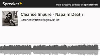 Cleanse Impure - Napalm Death (made with Spreaker)