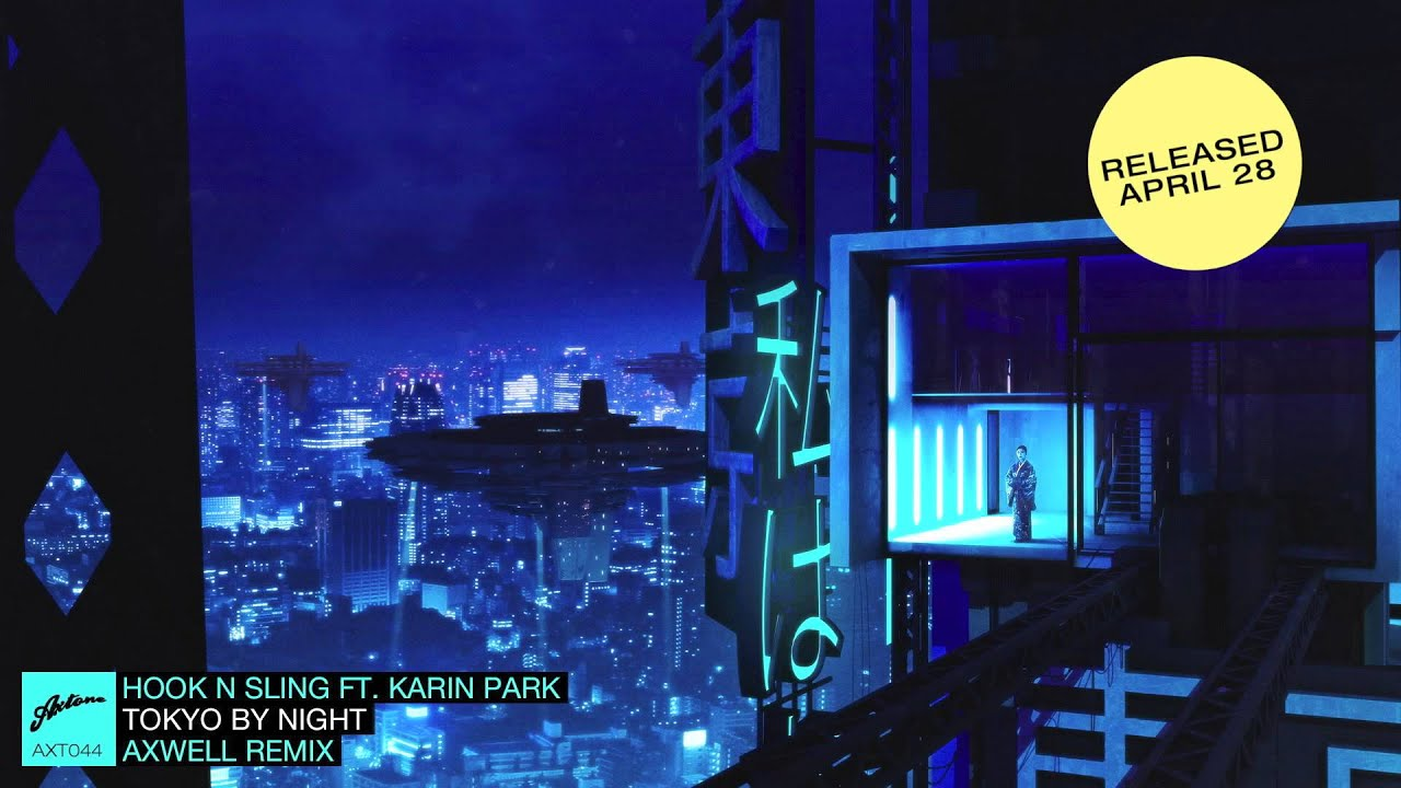 Hook N Sling feat. Karin Park - Tokyo By Night (Axwell Remix) Official Preview - YouTube