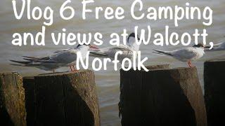 Vlog 6   Free Camping and views at Walcott, Norfolk