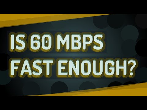 Is 60 Mbps Fast Enough?