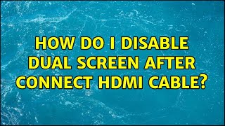 Ubuntu: How do I disable dual screen after connect HDMI cable?