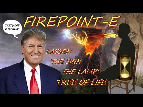 DONALD TRUMP AND THE NEW ENERGY THE FIREPOINT-E, THAT JACOB AND LASSEN VOLCANO THE LAMP! E WHEEL