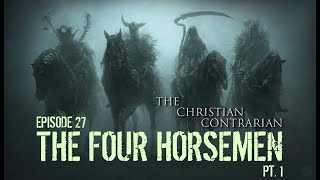 The Christian Contrarian Episode 27 The Four Horseman Part 1