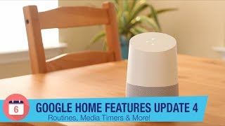 Google Home Features Update 4: Routines, Media Timers & more!