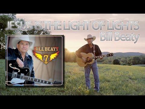 Bill Beaty - Jesus is the Light of Lights