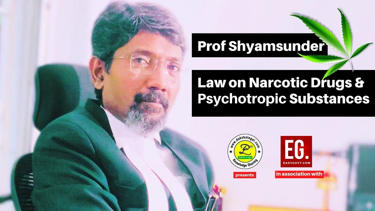 Law on Narcotic Drugs & Psychotropic Substances - Prof Shyamsunder (Dakshalegal Seminar) - complete