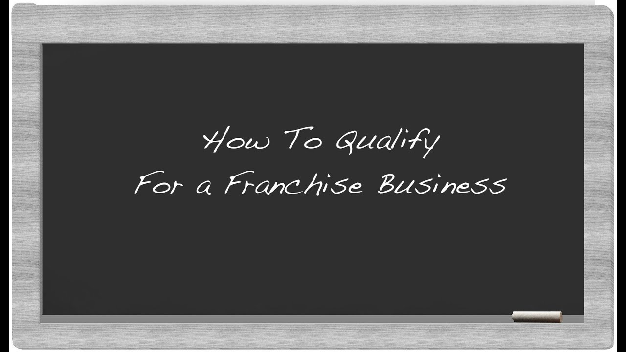 How To Qualify for a Franchise Business