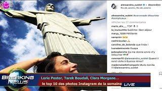 Lorie Pester, Tarek Boudali, Clara Morgane...  le top 10 des photos Instagram de la semaine