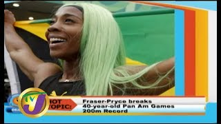 TVJ Smile Jamaica: Hot Topics Fraser-Pryce Breaks PAN AM 200m Record - August 12 2019