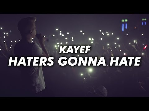 KAYEF  HATERS GONNA HATE