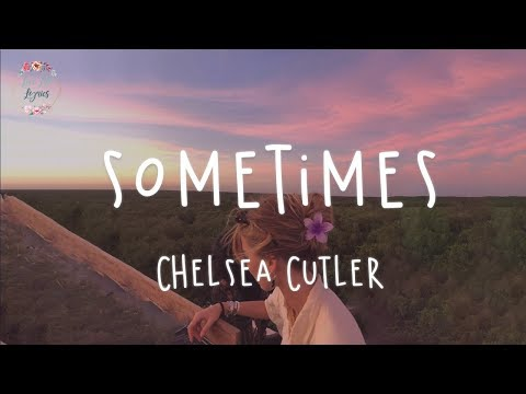 Chelsea Cutler - Sometimes (Lyric Video)