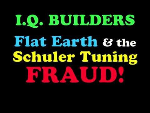 I.Q. BUILDERS: Flat Earth & Schuler Tuning FRAUD! (summary)