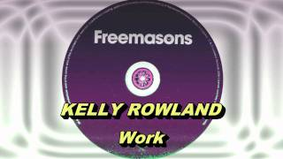 Kelly Rowland - Work (Freemasons Extended Club Mix) HD Full Mix
