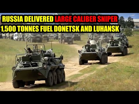 Russia Delivered Large Caliber Sniper Rifles 1500 Tonnes Of Fuel In Donetsk And Luhansk