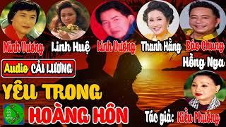 Cải Lương: YÊU TRONG HOÀNG HÔN | Minh Vương, Linh Huệ, Linh Vương, Thanh Hằng, Hồng Nga, Bảo Chung