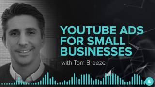 The Art of Paid Traffic Podcast | YouTube Ads for Small Businesses with Tom Breeze