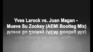 Yves Larock vs. Juan Magan - Mueve Su Zookey (AEMI Bootleg Mix)