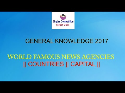 WORLD NEWS AGENCIES || COUNTRIES || CAPITAL || GENERAL KNOWLEDGE 2017||