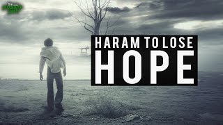 It's Haram To Lose Hope!