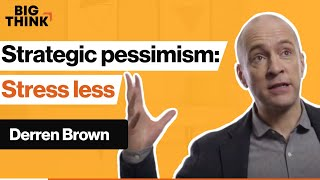 The path to less stress? Strategic pessimism. | Derren Brown | Big Think