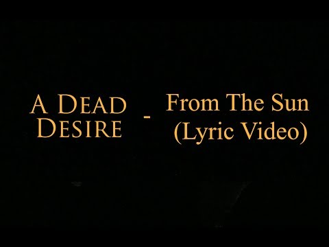 From The Sun (Lyric Video) by A Dead Desire