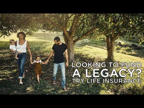 Looking to Fund a Legacy? Try Life Insurance