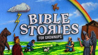 Bible stories for Grownups | Week One