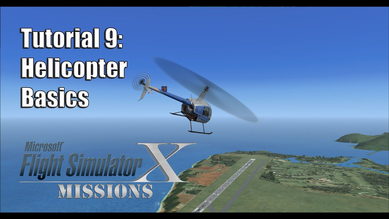 FSX/Flight Simulator X Missions: Tutorial 9: Helicopter Basics