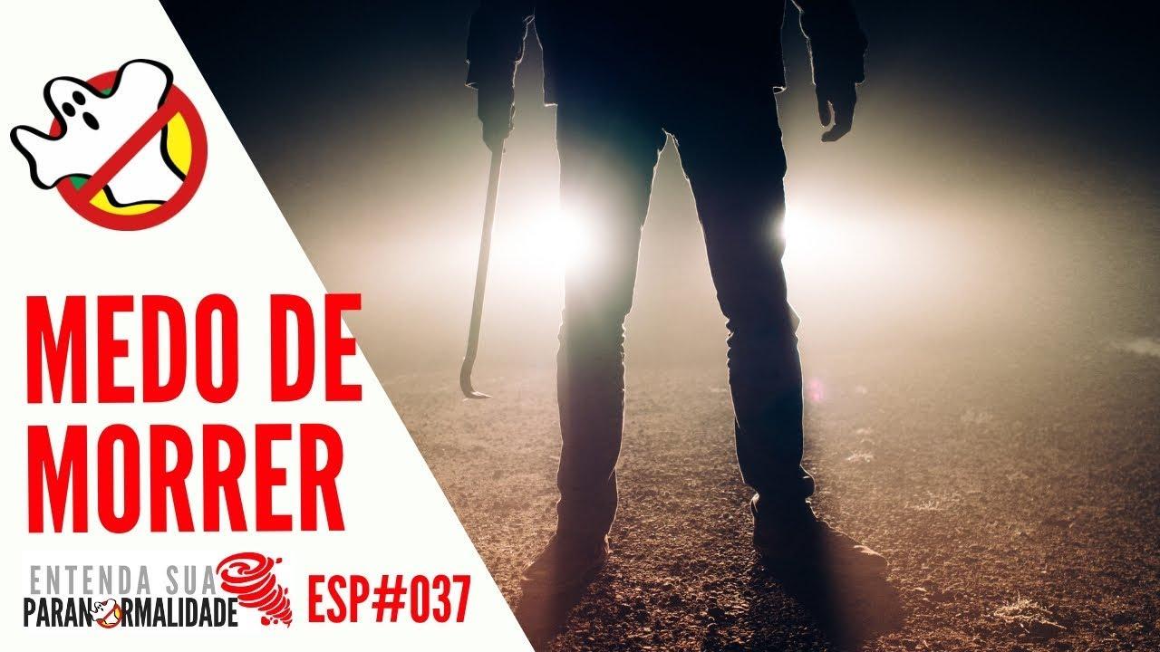 MEDO DE MORRER ESP#037 - Caça Fantasmas Brasil