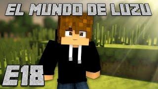 EL MUNDO DE LUZU: Episodio 18 - [LuzuGames]