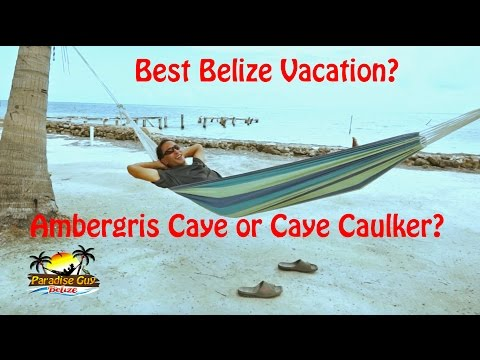 Best Belize Vacation - Ambergris Caye or Caye Caulker?