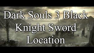 Dark Souls 3 Black Knight Sword Location