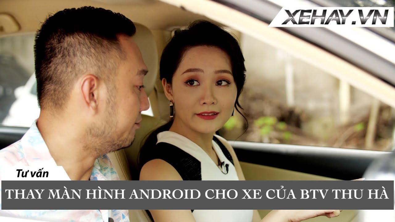 Thay màn hình Android cho xe ô tô của MC Thu Hà |XEHAY.VN|