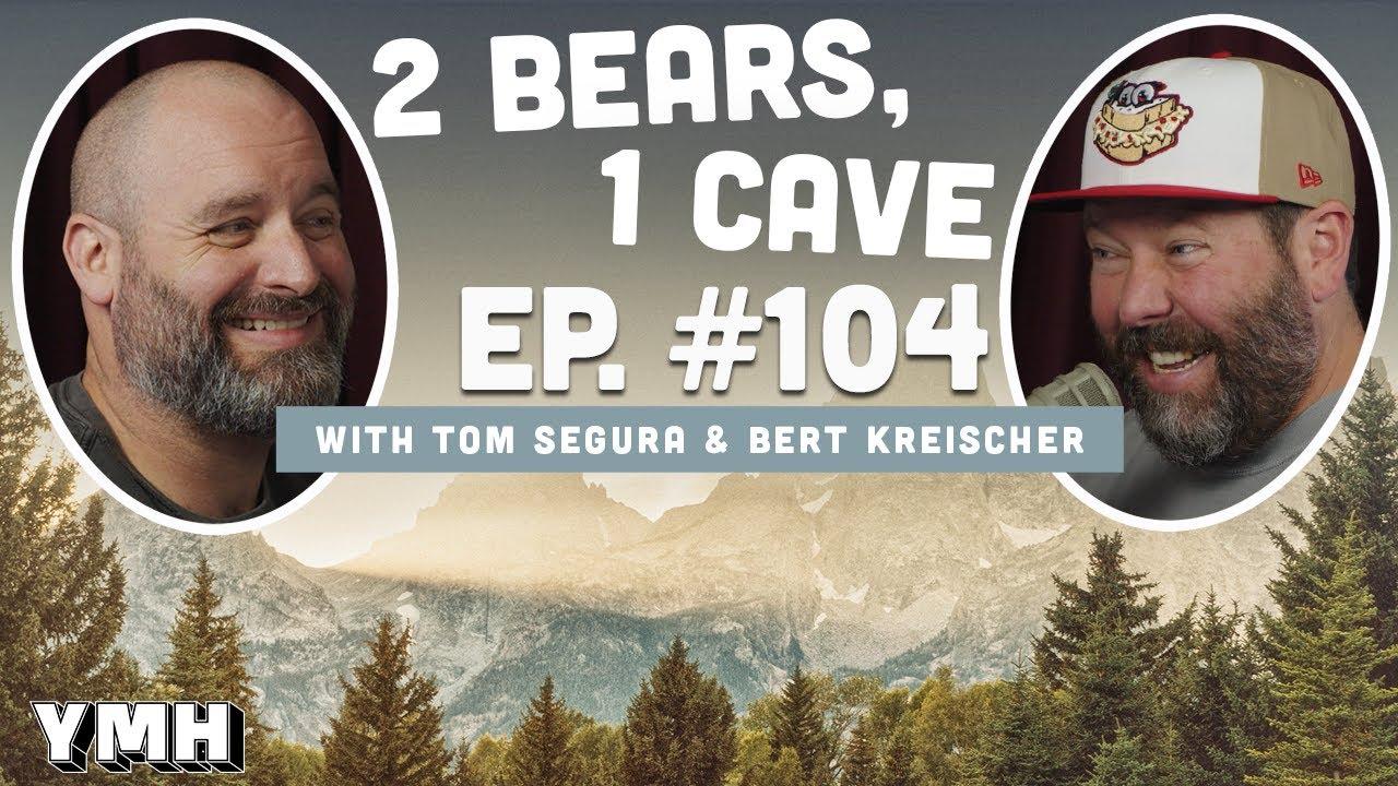 Download Ep. 104 | 2 Bears, 1 Cave w/ Tom Segura & Bert Kreischer
