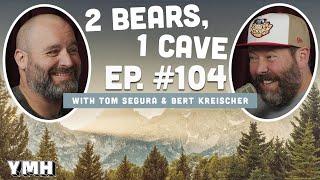 Ep. 104 | 2 Bears, 1 Cave w/ Tom Segura & Bert Kreischer